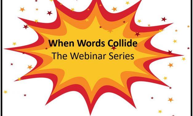 When Words Collide…The Webinar Series